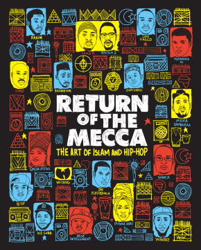 Return of the Mecca: The Art of Islam andHip-Hop