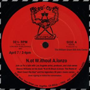 "N.ot W.ithout A.lonzo Saturday, 4/7/18, 2 PM – 4 PM a FREE and open to the public discussion with rap icon Alonzo ""Lonzo"" Williams who will break down the origins and formations of Gfunk, working in the industry and NWA"
