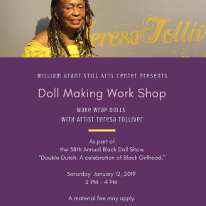 Saturday, January 12, 2019, William Grant Still Arts Center Presents Doll Making Work Shop with Artist Teresa Tolliver from 2 – 4 PM!!!