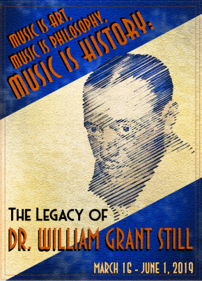 """11th annual African American Composer Series """"Music is Art, Music is Philosophy, Music is History: The Legacy of Dr. William Grant Still"""" opens Saturday March 16 and runs until June 12019"""
