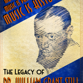 "11th annual African American Composer Series ""Music is Art, Music is Philosophy, Music is History: The Legacy of Dr. William Grant Still"" opens Saturday March 16 and runs until June 1 2019"