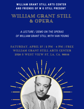 Saturday, April 27, WGSAC and Friends of William Grant Still Present a FREE Lecture/ Demo on the Operas of Dr.  William Grant Still with Van Young, Mark Broyard, and JacobAbinante