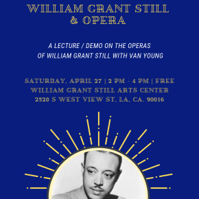 Saturday, April 27, WGSAC and Friends of William Grant Still Present a FREE Lecture/ Demo on the Operas of Dr.  William Grant Still with Van Young, Mark Broyard, and Jacob Abinante