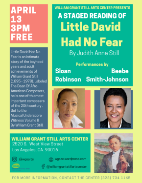 """On Saturday April 13, 2019, As part of the 11th annual African American Composer Series """"Music is Art, Music is Philosophy, Music is History: The Legacy of Dr. William Grant Still,"""" The WGSAC proudly presents a FREE staged reading of """"Little David Had No Fear"""" by JudithAnne Still, daughter of William GrantStill."""