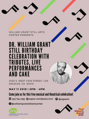 On Saturday May 11, 2019, The William Grant Still Arts Center proudly presents a FREE birthday celebration with tributes, performances, and cake, in honor of our namesake, Dr William GrantStill!